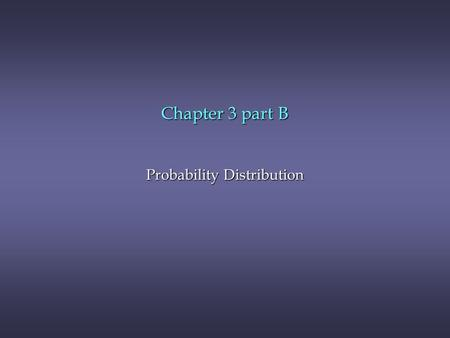 Chapter 3 part B Probability Distribution. Chapter 3, Part B Probability Distributions n Uniform Probability Distribution n Normal Probability Distribution.