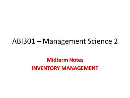 ABI301 – Management Science 2 Midterm Notes INVENTORY MANAGEMENT.