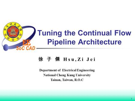 SoC CAD 1 Tuning the Continual Flow Pipeline Architecture 徐 子 傑 Hsu,Zi Jei Department of Electrical Engineering National Cheng Kung University Tainan,