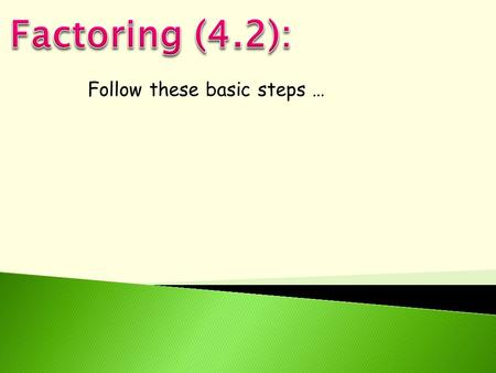 Follow these basic steps …. Factor out the GCF. Count how many terms and try the following tactics. Then, go to step 3.  2 terms -- difference of 2.