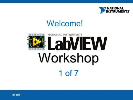 Workshop 1 of 7 Welcome!. Who am I? Dilim Nwobu Computer Engineering '12 Fall 2011 Software Developer for NI LabVIEW Student Ambassador for Texas A&M.