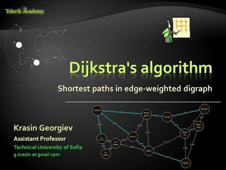 Shortest paths in edge-weighted digraph Krasin Georgiev Technical University of Sofia g.krasin at gmail com Assistant Professor.