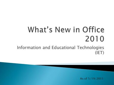 Information and Educational Technologies (IET) As of 5/19/2011.