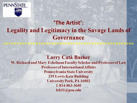 'The Artist': Legality and Legitimacy in the Savage Lands of Governance ************************************************* Larry Catá Backer W. Richard.