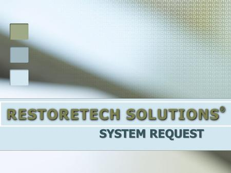 RESTORETECH SOLUTIONS ® SYSTEM REQUEST. RESTORETECH SOLUTIONS ® PROJECT TEAM: Chetana Yogeesh Alicia Hanibald Gerrit Stroh.
