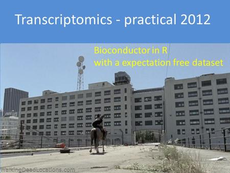 Bioconductor in R with a expectation free dataset Transcriptomics - practical 2012.