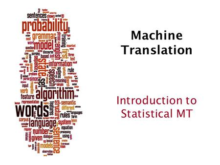 Machine Translation Introduction to Statistical MT.