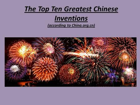 The Top Ten Greatest Chinese Inventions (according to China.org.cn)