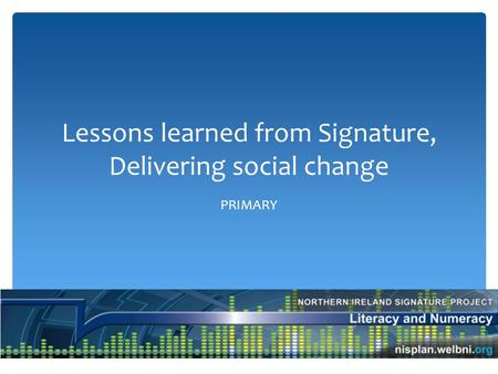 Lessons learned from Signature, Delivering social change PRIMARY.