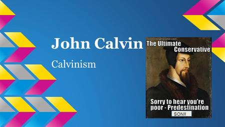 John Calvin Calvinism SON!!. Born: July 10, 1509 Died: May 27, 1564 -Had a fairly easy childhood, father had a prosperous career which led to education.