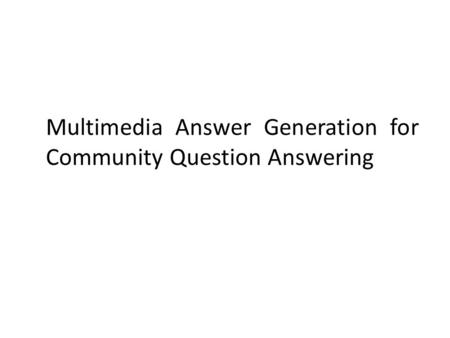 Multimedia Answer Generation for Community Question Answering.