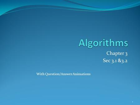Algorithms Chapter 3 Sec 3.1 &3.2 With Question/Answer Animations.