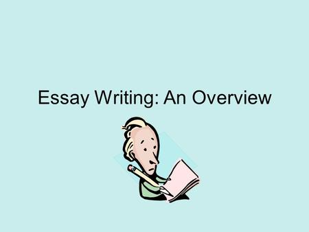 Essay Writing: An Overview. What is an Essay? According to The American Heritage Dictionary: Essay: n. 1. A short literary composition on a single subject,