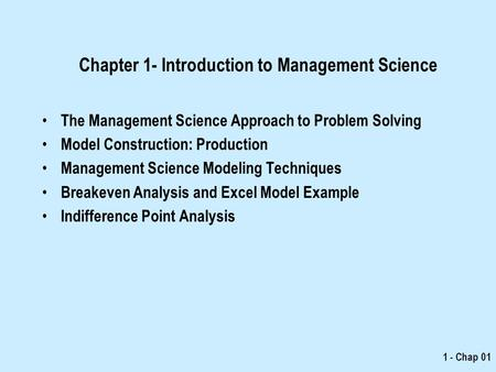1 - Chap 01 Chapter 1- Introduction to Management Science The Management Science Approach to Problem Solving Model Construction: Production Management.