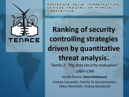 Ranking of security controlling strategies driven by quantitative threat analysis. Tavolo 2: Big data security evaluation UNIFI-CNR Nicola Nostro, Ilaria.