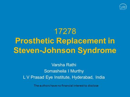 17278 Prosthetic Replacement in Steven-Johnson Syndrome Varsha Rathi Somasheila I Murthy L V Prasad Eye Institute, Hyderabad, India The authors have no.