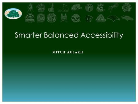 MITCH AULAKH Smarter Balanced Accessibility. Overview Where are we coming from? An overview of the past Where are we now? Highlighting our transition.
