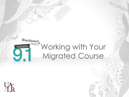 Working with Your Migrated Course. Learning Outcomes Explain migration process Identify major differences Prepare a migrated course.