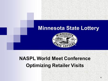 1 Minnesota State Lottery NASPL World Meet Conference Optimizing Retailer Visits.