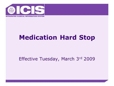 Medication Hard Stop Effective Tuesday, March 3 rd 2009.