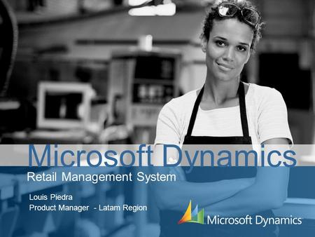 Retail Management System Louis Piedra Product Manager - Latam Region Microsoft Dynamics.