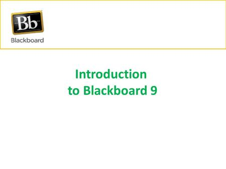 Introduction to Blackboard 9. Less Clicks Using drop down menus and contextual help options, you can – Rename Menu Items – Reorder menu items – Control.