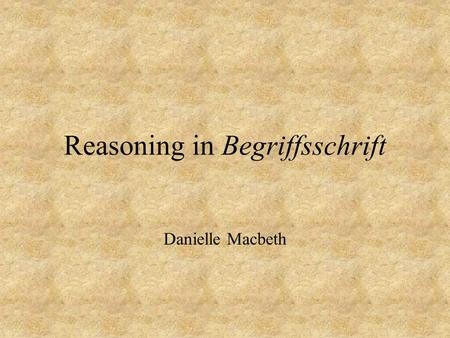 Reasoning in Begriffsschrift Danielle Macbeth. Frege's Begriffsschrift, or concept-script, is a two-dimensional notation designed to express content as.
