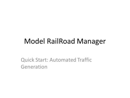 Model RailRoad Manager Quick Start: Automated Traffic Generation.
