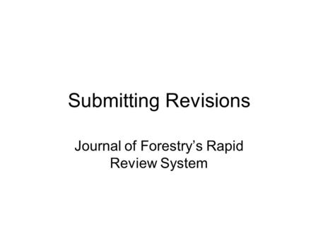 Submitting Revisions Journal of Forestry's Rapid Review System.