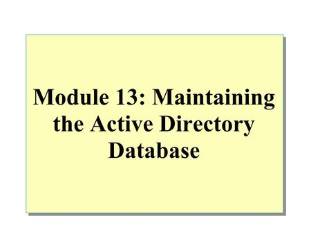 Module 13: Maintaining the Active Directory Database.