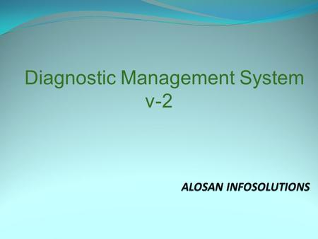 Diagnostic Management System v-2 Available Editions Economy Edition Standalone version - able to run in one computer. Professional Edition Standalone.