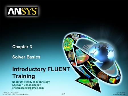 3-1 ANSYS, Inc. Proprietary © 2009 ANSYS, Inc. All rights reserved. April 28, 2009 Inventory #002600 Chapter 3 Solver Basics Introductory FLUENT Training.