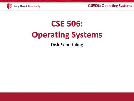 CSE506: Operating Systems Disk Scheduling. CSE506: Operating Systems Key to Disk Performance Don't access the disk – Whenever possible Cache contents.