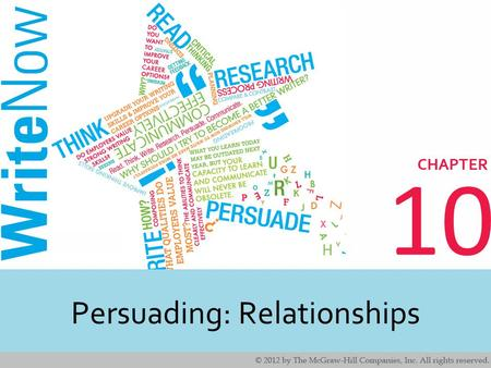 10 Persuading: Relationships. 2 2 Learning Outcomes Identify real world applications for persuading. Understand the steps for writing persuasively. Interpret.