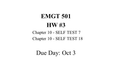 EMGT 501 HW #3 Chapter 10 - SELF TEST 7 Chapter 10 - SELF TEST 18 Due Day: Oct 3.