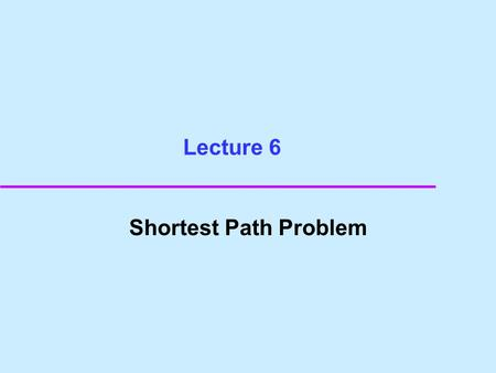 Lecture 6 Shortest Path Problem. s t Dynamic Programming.
