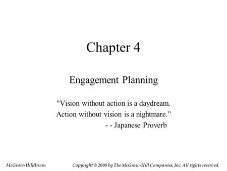 "Chapter 4 Engagement Planning Vision without action is a daydream. Action without vision is a nightmare."" - - Japanese Proverb McGraw-Hill/IrwinCopyright."