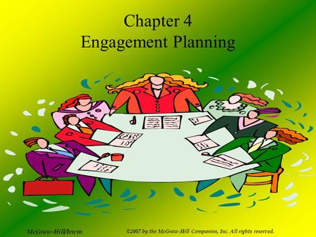 McGraw-Hill/Irwin ©2007 by the McGraw-Hill Companies, Inc. All rights reserved. Chapter 4 Engagement Planning.