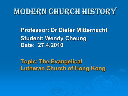 Modern Church History Professor: Dr Dieter Mitternacht Student: Wendy Cheung Date: 27.4.2010 Topic: The Evangelical Lutheran Church of Hong Kong.