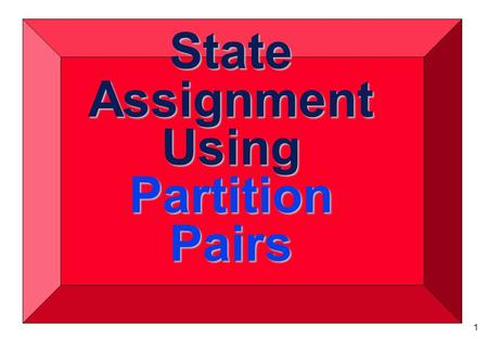 1 State Assignment Using Partition Pairs 2  This method allows for finding high quality solutions but is slow and complicated  Only computer approach.