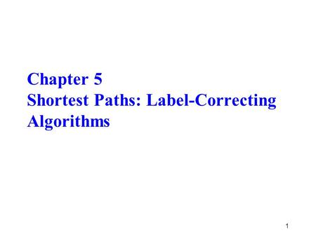 Chapter 5 Shortest Paths: Label-Correcting Algorithms