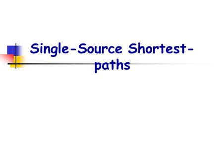 Single-Source Shortest- paths. p2. Shortest-paths problems : G=(V,E) : weighted, directed graph w : E  R : weight function P=