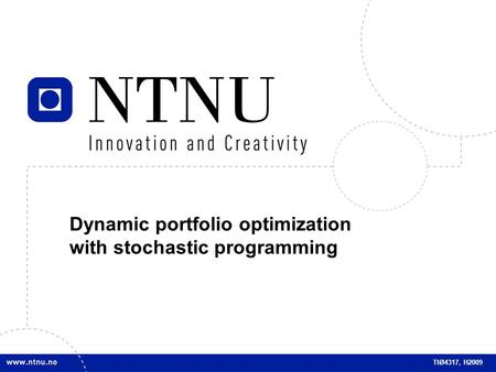 1 Dynamic portfolio optimization with stochastic programming TIØ4317, H2009.