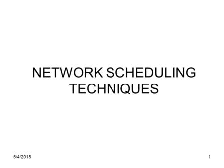 "5/4/20151 NETWORK SCHEDULING TECHNIQUES. 5/4/20152 Network Diagrams  PMI defines the scheduling process as: ""the identification of the project objectives."