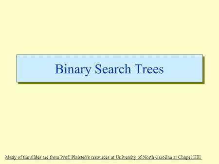 Binary Search Trees Many of the slides are from Prof. Plaisted's resources at University of North Carolina at Chapel Hill.