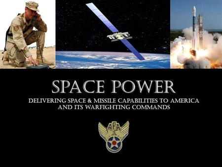 Space Power Delivering Space & Missile capabilities to America and its warfighting commands.