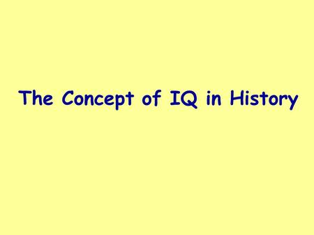 an introduction to the analysis of iq testing and grouping intelligence Introduction to iq testing  to an age- matched reference group intelligence quotient (iq) tests attempt to measure innate cognitive ability and future potential.