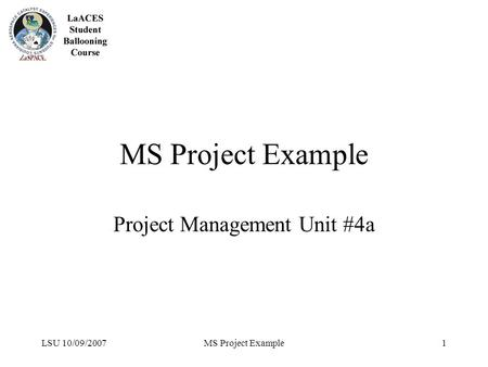 LSU 10/09/2007MS Project Example1 Project Management Unit #4a.