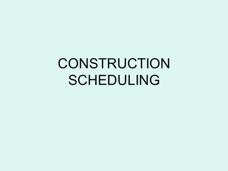 CONSTRUCTION SCHEDULING. steps to effective time management Examine the Contract List Major Contractual Obligations Divide Project into Major Work Areas.