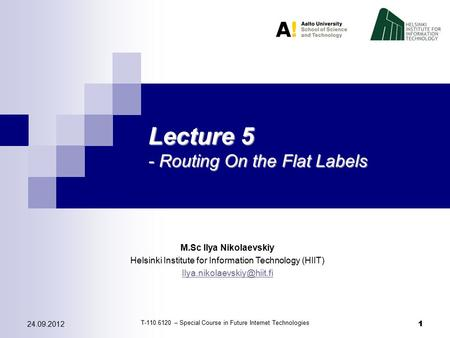 124.09.2012 1 Lecture 5 - Routing On the Flat Labels M.Sc Ilya Nikolaevskiy Helsinki Institute for Information Technology (HIIT)